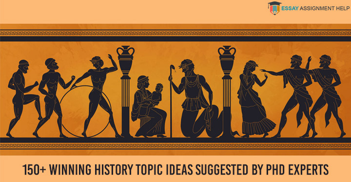 150+ Winning History Topics Ideas Suggested by PhD Experts
