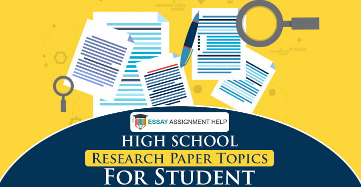 55+ High school research paper topics for students - Essayassignmenthelp.com.au