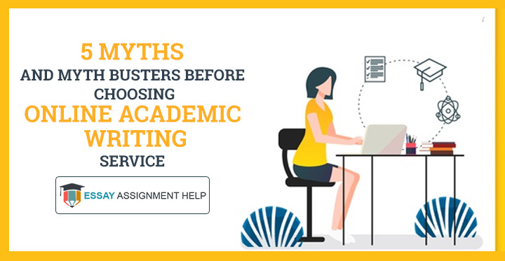 5 myths and myth busters before choosing Academic Writing Services - Essayassignmenthelp.com.au