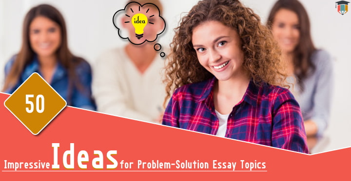 50 Remarkable Problem-Solution Essay Topics for Students - Essayassignmenthelp.com.au