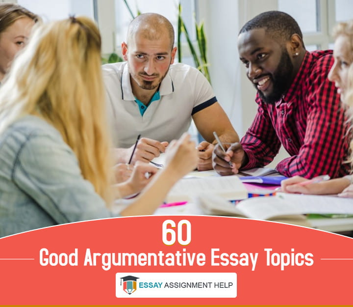 60 Good Argumentative Essay Topics - EssayAssignmentHelp.com.au