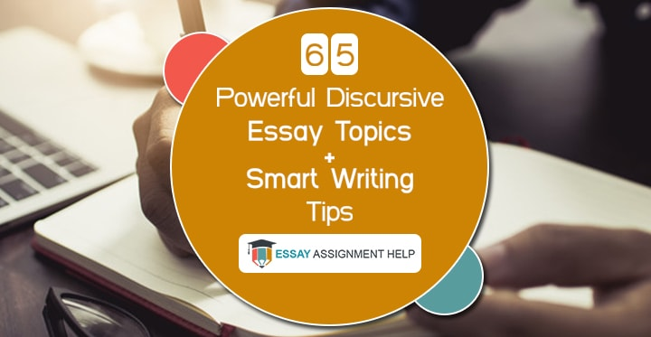 65 Powerful Discursive Essay Topics With Smart Writing Tips - Essayassignmenthelp.com.au