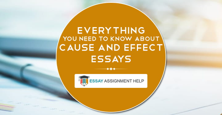 A Complete Guide On How To Write A Cause And Effect Essay - Essayassignmenthelp.com.au
