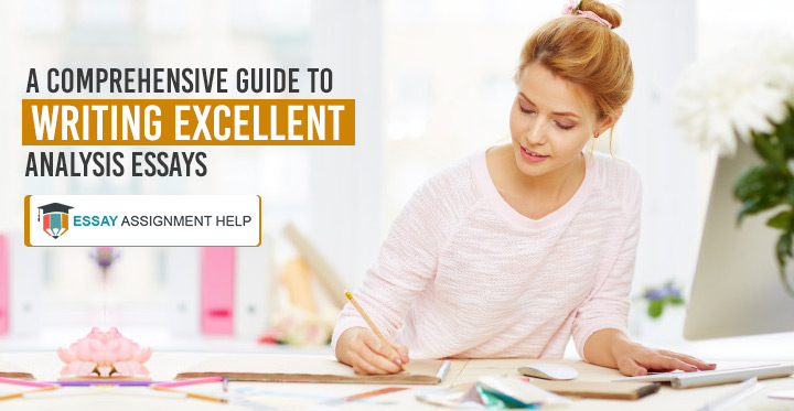 A Comprehensive Guide To Writing Excellent Analysis Essays - Essayassignmenthelp.com.au