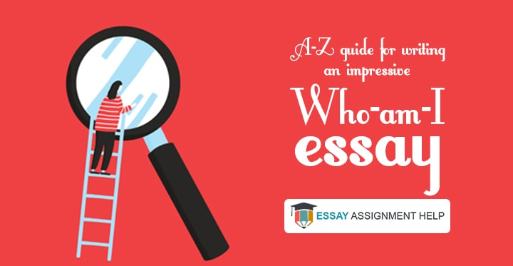 Who Am I: Tips to Write Essay for Students with Examples - Essayassignmenthelp.com.au
