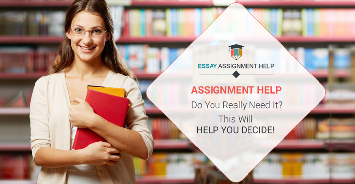 Assignment Help: Do You Really Need It? This Will Help You Decide! - Essayassignmenthelp.com.au