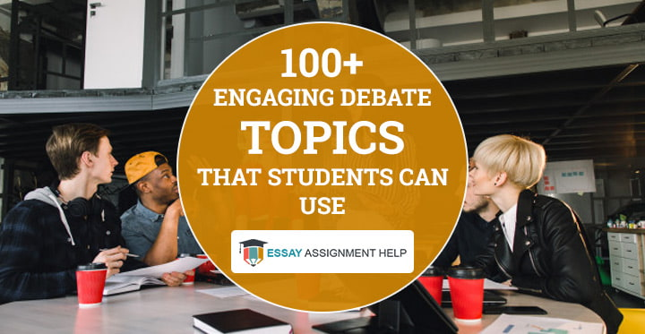 100+ Engaging Debate Topics That Students Can Use - Essayassignmenthelp.com.au