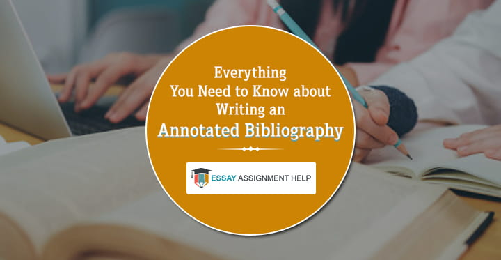 Everything You Need To Know About Writing An Annotated Bibliography - Essayassignmenthelp.com.au
