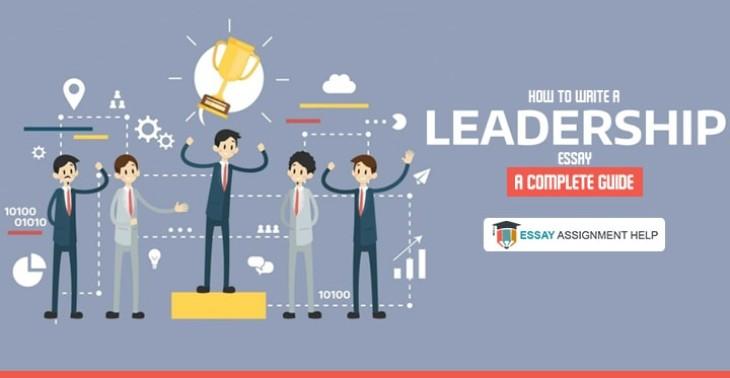 How To Write A Leadership Essay - A Complete Guide - Essayassignmenthelp.com.au