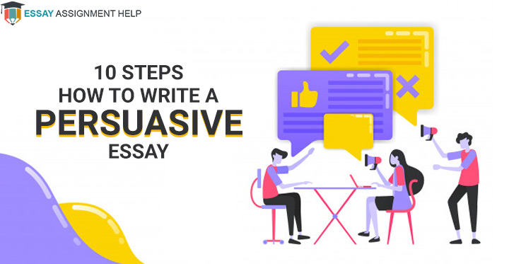How to Write a Persuasive Essay in 10 Crucial Steps - Essayassignmenthelp.com.au