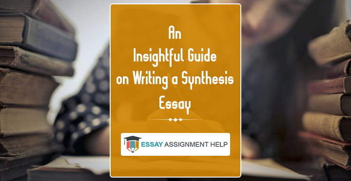 How To Write A Synthesis Essay: An Insightful Guide - Essayassignmenthelp.com.au