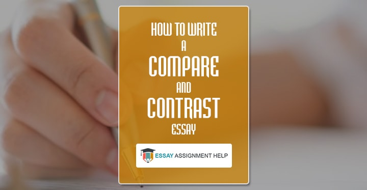 How To Write Compare And Contrast Essay - Essayassignmenthelp.com.au