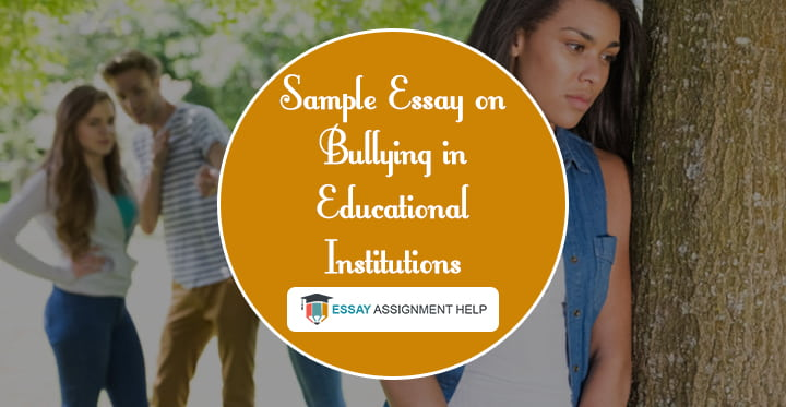 Sample Essay On Causes And Effects Of Bullying In Education Institutes - Essayassignmenthelp.com.au