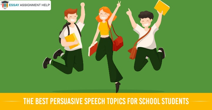 The Best Persuasive Speech Topics For School Students - Essayassignmenthelp.com.au