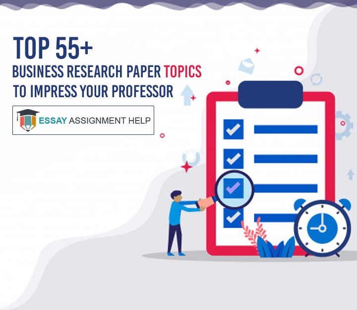 55+ Best Topics for Writing Business Research Papers - Essayassignmenthelp.com.au