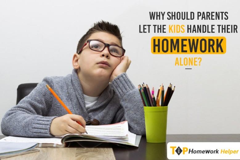 Handle kids to their homework alone